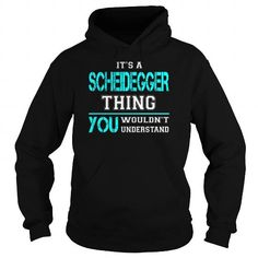 I Love Its a SCHEIDEGGER Thing You Wouldnt Understand - Last Name, Surname T-Shirt T shirts