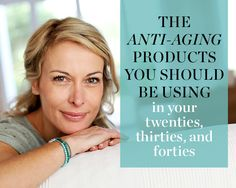 The Anti-Aging Products You Should Be Using in Your Twenties, Thirties, and Forties