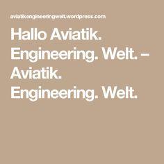 Hallo Aviatik. Engineering. Welt. – Aviatik. Engineering. Welt. Content Management System, Blog, Engineering, Mechanical Engineering, Technology