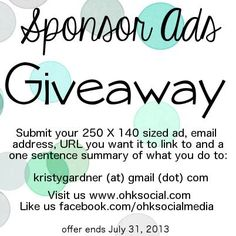 Free Advertising Sponsorship Giveaway! As a big fat thank you, I've decided to run a series of free advertising* spaces right here!   If you're interested in claiming your free advertising space and having your company, blog or website featured on ohksocialmedia, follow the directions on the website - just click through!  AVAILABLE ONLY until July 31 - first come, first serve.