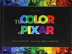 The Color of Pixar: (History of Pixar, Book about Movies, Art of Pixar) - Default