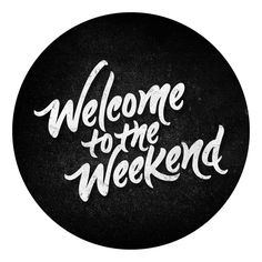 Welcome to the Weekend ❥