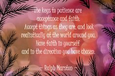 Acceptance and Faith are keys to Patience Have Faith In Yourself, Keep The Faith, Source Of Inspiration, Acceptance, Positive Thoughts, Believe In You, Patience, Work Hard, Mindfulness
