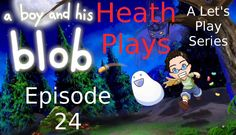 Heath Plays - A Boy and His Blob - ep 24