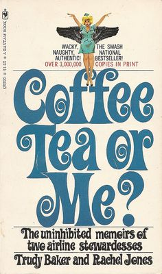 "Coffee, Tea or Me? by ""Trudy Baker"" & ""Rachel Jones"" - vintage I was a 'stewardess' back then. Loved the book."