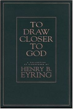 To Draw Closer to God: A Collection of Discources: Henry B. Eyring: 9781590383223: Amazon.com: Books