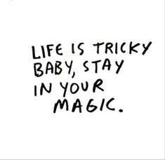A vida é difícil, baby. Continue na sua magia.