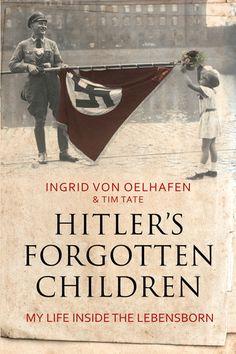 Hitler's Forgotten Children: My Life Inside The Lebensborn by Ingrid Von Oelhafen and Tim Tate
