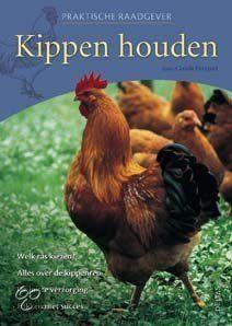 Praktische raadgever kippen houden: Welk ras kiezen? - Alles over de kippenren - De juiste verzorging - Fokken met succes.