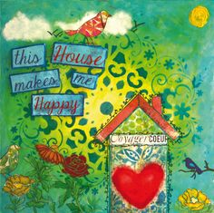 This house makes me happy House Made, Make Me Happy, Mixed Media, How To Make, Painting, Design, Art, Art Background, Painting Art