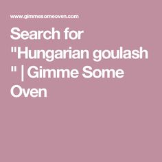"Search for ""Hungarian goulash "" 