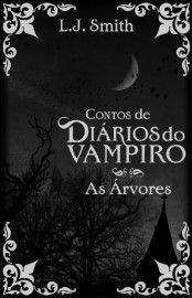 Download As Arvores - DiArios do Vampiro - Contos - Vol.4 - L. J. Smith em-epub-mobi-e-pdf