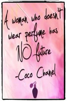 A woman who doesn't wear perfume . . . | Coco Chanel