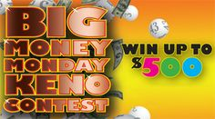 Share this with your friends and earn B Connected Social Points to enter valuable prize giveaways. Try our new Big Money Monday Keno Contest! Every Monday from 4pm-10pm... Win up to $500!    Play your favorite keno tickets for your chance to win.    Starting on Monday, September 9, 2013