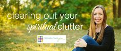 The Organizing You Time Management Video – Clearing Out Your Spiritual Clutter