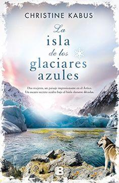 La Isla De Los Glaciares Azules (NB GRANDES NOVELAS) de Christine Kabus http://www.amazon.es/dp/846665707X/ref=cm_sw_r_pi_dp_k6NIvb0Z71Q21