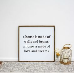 A House Is Made 0f Walls and Beams A Home Is Made of Love and