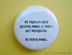 I get distracted ...by other books.