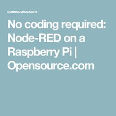 No coding required: Node-RED on a Raspberry Pi | Opensource.com
