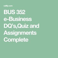 BUS 352 e-Business DQ's,Quiz and Assignments Complete Course AShford Devry University, Business, Business Illustration
