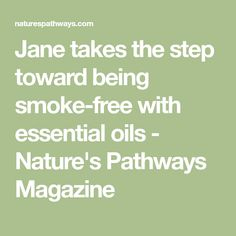 Jane takes the step toward being smoke-free with essential oils - Nature's Pathways Magazine