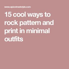 Who said minimalists cannot rock patterns? I'll show you how to build in pattern and print into minimal looks, and a bunch of cool ways to combine them. Minimal Look, Minimal Outfit, Minimalism, Print Patterns, Hacks, Make It Yourself, Cool Stuff, Fashion Tips, Outfits