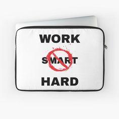 'Work Hard not Smart' Laptop Sleeve by RIVEofficial Back To Black, Laptop Sleeves, Sarcasm, Work Hard, Entrepreneur, Custom Design, Trends, Tags, Business