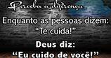 """Perceba a diferença Enquanto as pessoas dizem: """"Te cuida!"""" Deus diz: """"Eu cuido de você!"""""""