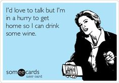 Can't talk now! There's wine waiting... #Wine #Winery #Funny