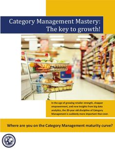 Category management-mastery the-key-to-growth-category-management-association-2013