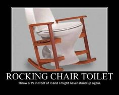 In retirement, I hope to get the rocking chair toilet!