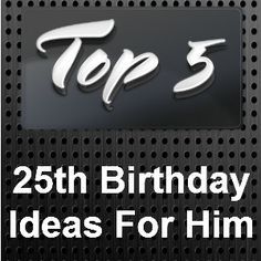 Some special 25th #birthday ideas for him.