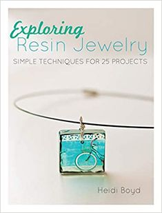 Exploring Resin Jewelry: Simple Techniques for 25 Projects: Boyd, Heidi: 8601421155694: Amazon.com: Books