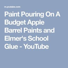Paint Pouring On A Budget Apple Barrel Paints and Elmer's School Glue - YouTube