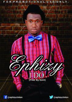 Welcome To Emmanuel Ik blog: [Music] Ephizy – I Do (Prod. By Saint)