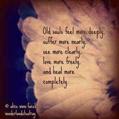 <3 Family and close friends have always described me as being an old soul, wise beyond my years, with a lot of depth! I would have to agree. I definitely think I was supposed to born generations ago:))