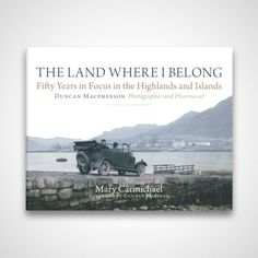the-land-where-i-belong-fifty-years-in-focus-in-the-highlands-and-islands