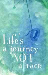 My first niece is being named Journey. =) I hope this quote doesn't mean she will be slow... LOL