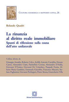 La rinunzia al diritto reale immobiliare/Rolando Quadri  Edizioni Scientifiche Italiane, 2018 Rolo