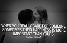 When you really care for someone, sometimes their happiness is more important than yours.