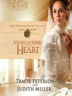 A Surrendered Heart (The Broadmoor Legacy, book 3) Tracie Peterson and Judith Miller.