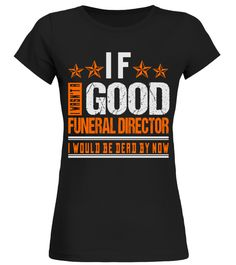 # WASN'T GOOD FUNERAL DIRECTOR JOB SHIRTS .  WASN'T GOOD FUNERAL DIRECTOR JOB SHIRTS. IF YOU PROUD YOUR JOB, THIS SHIRT MAKES A PERFECT GIFT FOR YOU AND YOUR FRIENDS ON THE SPECIAL DAY.--FUNERAL DIRECTOR JOB, FUNERAL DIRECTOR JOB SHIRTS, FUNERAL DIRECTOR LOVERS, FUNERAL DIRECTOR SHIRTS, FUNERAL DIRECTOR TEES, FUNERAL DIRECTOR HOODIES, FUNERAL DIRECTOR SWEATERS, FUNERAL DIRECTOR GRANDPA, FUNERAL DIRECTOR GRANDMA, FUNERAL DIRECTOR MAN, FUNERAL DIRECTOR WOMAN, FUNERAL DIRECTOR GIRL, FUNERAL…