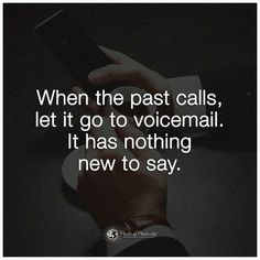 When the past calls, let it go to voicemail. It has nothing new to say - Quote Past And Future Quotes, Past Quotes, Top Quotes, Words Quotes, Quotes To Live By, Biblical Quotes, Religious Quotes, Life Lesson Quotes, Life Quotes