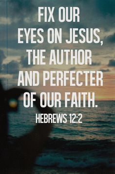 """""""Fix your eyes on Jesus, the author and finisher of your faith."""" - The Holy Bible, Hebrews Bible Verses Quotes, Bible Scriptures, Godly Quotes, Faith Quotes, Quotes About God, Quotes To Live By, Cool Words, Wise Words, Biblia Online"""