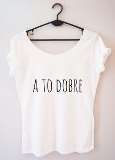 bluzka damska z napisem a to dobre