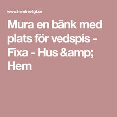 Mura en bänk med plats för vedspis - Fixa - Hus & Hem