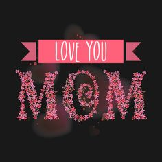 Shop Love You Mom Nice And Awesome Design mothers day gift ideas t-shirts designed by teeswtich as well as other mothers day gift ideas merchandise at TeePublic. Mothers Love Quotes, Mom And Dad Quotes, Happy Mothers Day Images, Happy Mother Day Quotes, Happy Birthday Images, Birthday Wishes For Mummy, Fathers Day Wishes, Mom Dad Tattoo Designs, Mom In Heaven Quotes