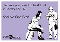 Tell us again how KU beat KSU in football 56-16 Said No One Ever!