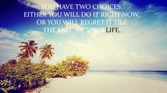 Choice is yours... :) . If you want success , you need to step out from your zone of comfort .