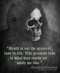 """Love Quotes : """"Death is not the greatest loss in life. The greatest loss is what dies inside us while we live. Norman Cousins This Quote And The Picture Was Posted By Abbey Starrett. Death Quotes, Suicide Quotes, After Life, Life And Death, Statements, In This World, Wise Words, Quotes To Live By, Thoughts"""